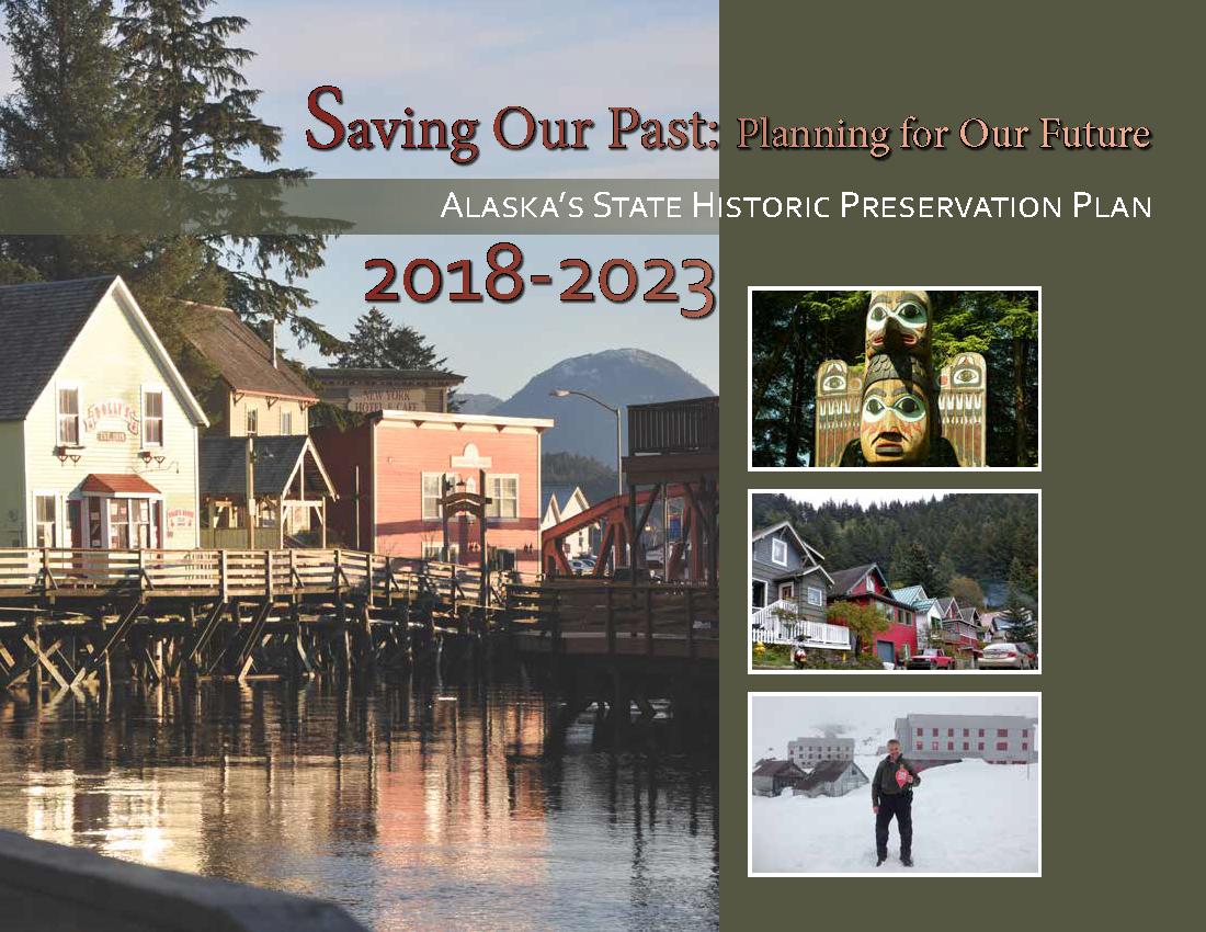 Saving Our Past Planning For Future Alaskas State Historic Preservation Plan 2018
